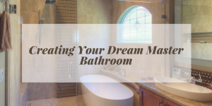 Creating Your Dream Master Bathroom
